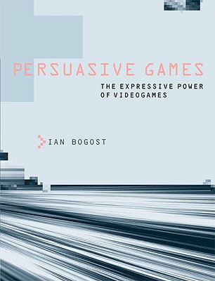Persuasive Games By Bogost, Ian